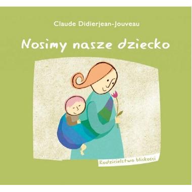 Nosimy nasze dziecko (Claude Didierjean-Jouveau)
