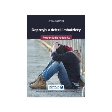Depresja u dzieci i młodzieży poradnik dla rodziców