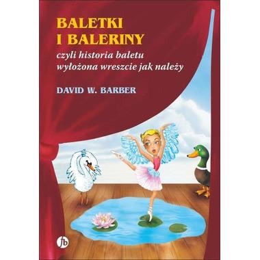 Baletki i baleriny czyli historia baletu wyłożona wreszcie jak należy wyd. 3