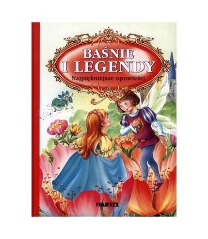 Baśnie i legendy najpiękniejsze opowieści