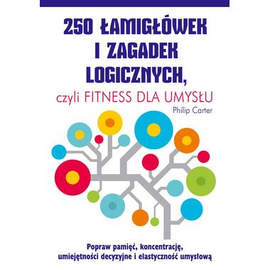 250 łamigłówek i zagadek logicznych czyli fitness dla umysłu