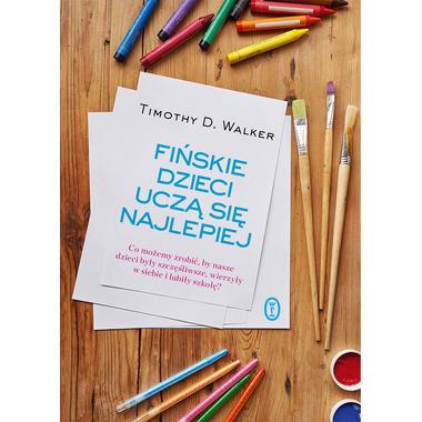 Fińskie dzieci uczą się najlepiej co możemy zrobić by nasze dzieci były szczęśliwe wierzyły w siebie i lubiły szkołę