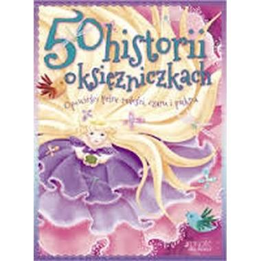 50 historii o księżniczkach opowieści pełne miłości czaru i piękna