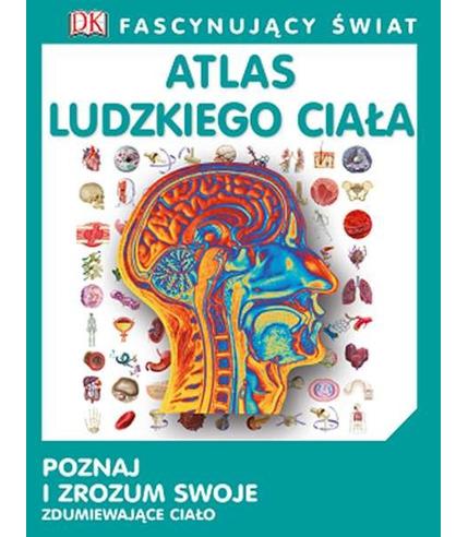 Atlas ludzkiego ciała fascynujący świat