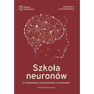 Szkoła neuronów o nastolatkach kompromisach i wychowaniu wyd. 2