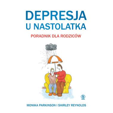Depresja u nastolatka poradnik dla rodziców
