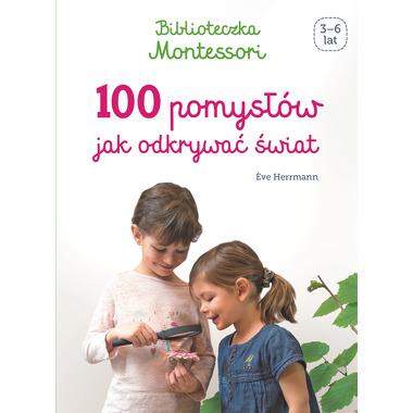 100 pomysłów jak odkrywać świat biblioteczka montessori