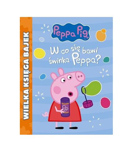 W co się bawi świnka peppa wielka księga bajek świnka peppa