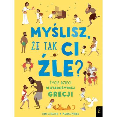 Myślisz Że Tak Ci Źle Życie Dzieci W Starożytnej Grecji, Chae Strathie
