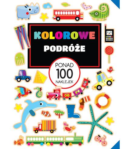 Kolorowe Podróże Ponad 100 Naklejek, Opracowanie Zbiorowe