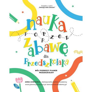 Nauka Poprzez Zabawę Dla Przedszkolaka Mój Pierwszy Planer Przedszkolny, Anna Zawadzka