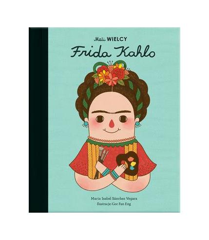 Mali WIELCY. Frida Kahlo, Maria...