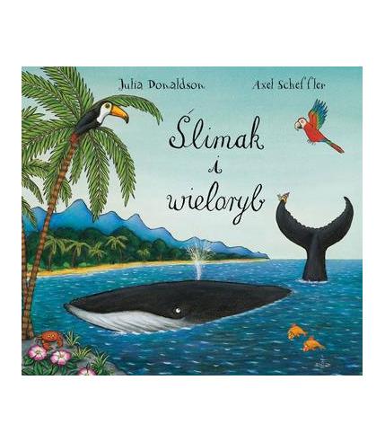 Ślimak i wieloryb, Julia Donaldson,...