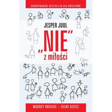"""""""NIE"""" z miłości. Mądrzy rodzice - silne dzieci - Jesper Juul"""