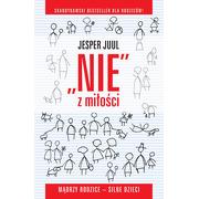 """""""NIE"""" z miłości. Mądrzy rodzice silne dziecko - Jesper Juul"""