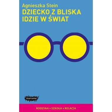 DZIECKO Z BLISKA IDZIE W ŚWIAT Agnieszka Stein