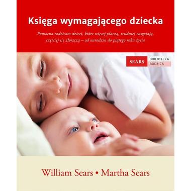 KSIĘGA WYMAGAJĄCEGO DZIECKA William Sears, Martha Sears