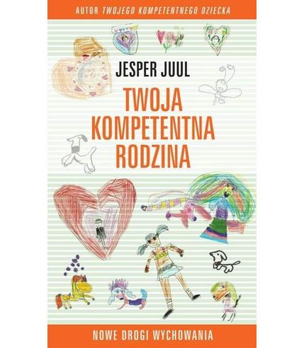Twoja kompetentna rodzina. Nowe drogi wychowania - Jesper Juul