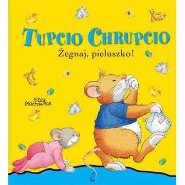 ŻEGNAJ PIELUSZKO TUPCIO CHRUPCIO  ELIZA PIOTROWSKA