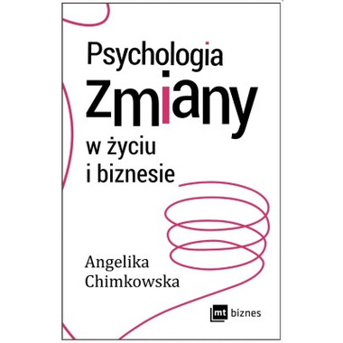PSYCHOLOGIA ZMIANY W ŻYCIU I BIZNESIE, ANGELIKA CHIMKOWSKA