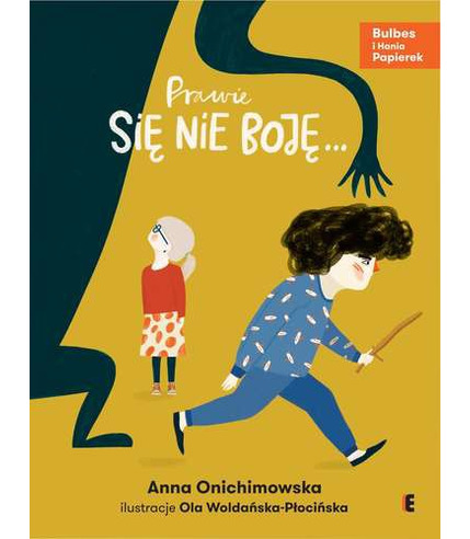 PRAWIE SIĘ NIE BOJĘ, ANNA ONICHIMOWSKA