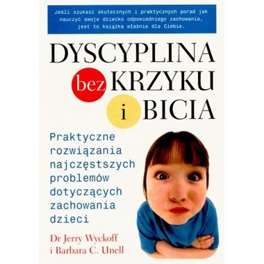 DYSCYPLINA BEZ KRZYKU I BICIA, JERRY WYCKOFF, BARBARA C. UNELL