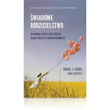 ŚWIADOME RODZICIELSTWO, Daniel J. Siegel, Mary Hartzell