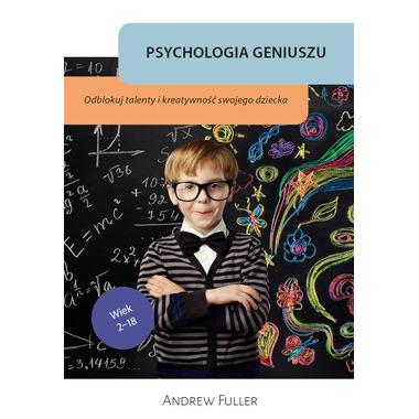 Psychologia geniuszu. Odblokuj talenty i kreatywność swojego dziecka