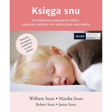 Księga snu. Kompleksowy przewodnik rodzica: usypianie, spokojny sen i odpoczynek całej rodziny