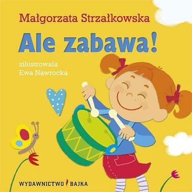 """Bajka, """"Ale zabawa"""" Małgorzata Strzałkowska"""