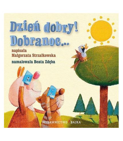 """Bajka, """"Dzień dobry! Dobranoc…"""" Małgorzata Strzałkowska"""