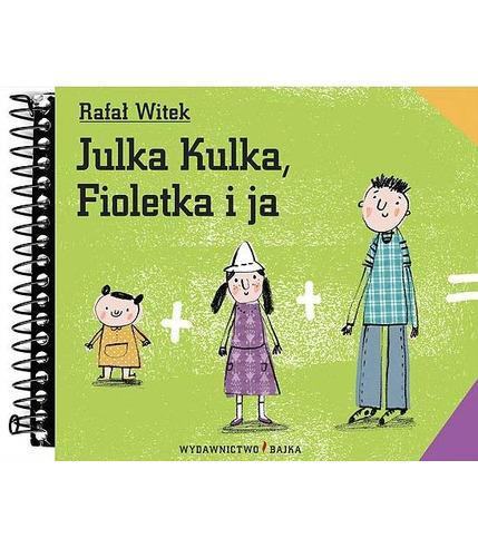 "Bajka, ""Julka Kulka, Fioletka i ja"" Rafał Witek"
