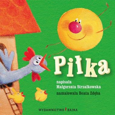 """Bajka, """"Piłka"""" Małgorzata Strzałkowska"""