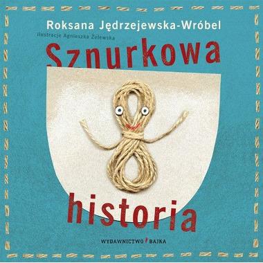 """Bajka, """"Sznurkowa historia"""" Roksana Jędrzejewska-Wróbel"""