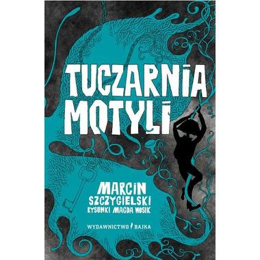 """Bajka, """"Tuczarnia motyli"""" Marcin Szczygielski"""