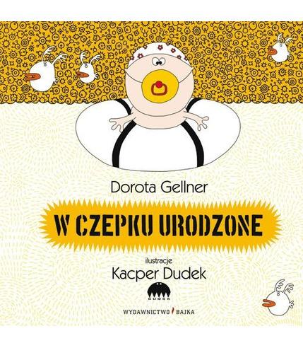 """Bajka, """"W czepku urodzone"""" Dorota Gellner"""
