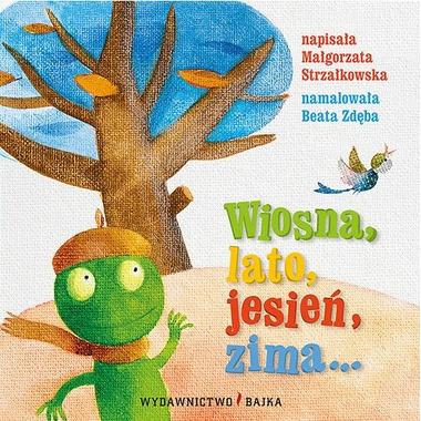 """Bajka, """"Wiosna, lato, jesień, zima…"""" Małgorzata Strzałkowska"""