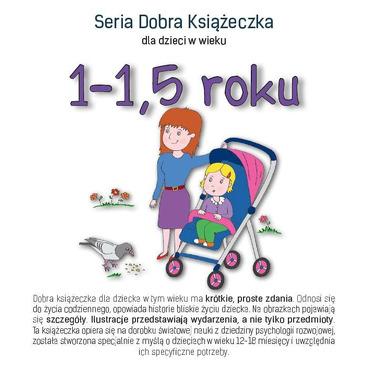 SERIA DOBRA KSIĄŻECZKA DLA DZIECI W WIEKU 1-1,5 ROKU, AGNIESZKA STAROK