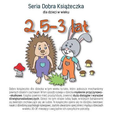 SERIA DOBRA KSIĄŻECZKA DLA DZIECI W WIEKU 2,5-3 LAT, AGNIESZKA STAROK
