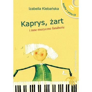 KAPRYS ŻART I INNE MUZYCZNE FANABERIE + CD WYD. 3, IZABELLA KLEBAŃSKA